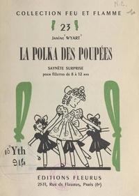 Janine Wyart et Louis Simon - La polka des poupées - Saynète surprise pour fillettes de 8 à 12 ans.