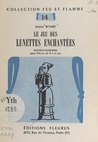Janine Wyart et Louis Simon - Le jeu des lunettes enchantées - Saynète surprise pour fillettes de 8 à 12 ans.