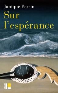 Janique Perrin - Sur l'espérance - La faiblesse du temps.