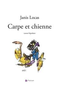 Janis Locas - Carpe et chienne.
