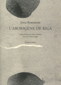 Janis Rokpelnis - L'aborigène de Riga.