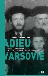 Janka Kaempfer Louis - Adieu Varsovie - Quand la Pologne chassait les rescapés de la Shoah.