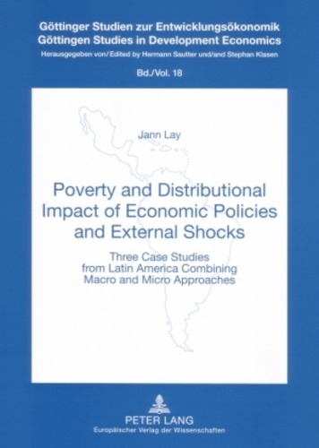 Jann Lay - Poverty and Distributional Impact of Economic Policies and External Shocks - Three Case Studies from Latin America Combining Macro and Micro Approaches.