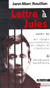 Jann-Marc Rouillan - Lettre à Jules - Suivi de Les Voyages extraordinaires des enfants de l'Extérieur & Chroniques carcérales.