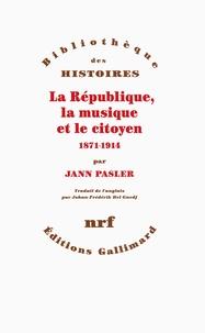 Jann Pasler - La République, la musique et le citoyen (1871-1914).