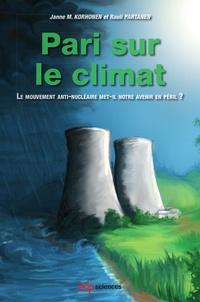 Janne M. Korhonen et Raul Partanen - Pari sur le climat - Le mouvement anti-nucléaire met-il notre avenir en péril ?.
