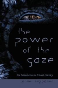 Janne Seppänen - The Power of the Gaze - An Introduction to Visual Literacy.