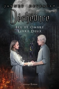 Janney Deveault - Feu et Ombre  : Déchéance - Feu et Ombre.