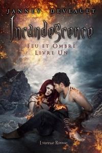 Janney Deveault - Feu et Ombre  : Incandescence - Feu et Ombre.