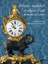 Jannic Durand et Michèle Bimbenet-Privat - Décors, mobilier et objets d'art du musée du Louvre - De Louis XIV à Marie-Antoinette.