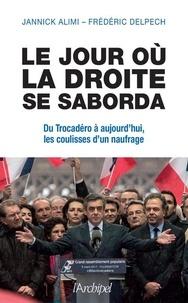 Jannick Alimi et Frédéric Delpech - Le jour où la droite se saborda - Du Trocadéro à aujourd'hui, les coulisses d'un naufrage.
