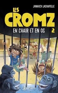 Jannick Lachapelle - Les Cromz - Tome 2 - En chair et en os.