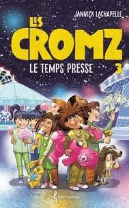 Jannick Lachapelle - Les Cromz tome 3 - Le temps presse.