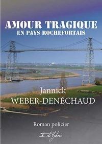 Jannick Weber-denéchaud - Amour tragique en pays rochefortais.