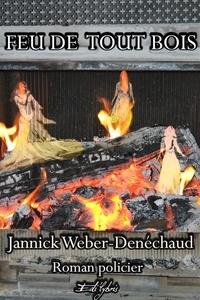 Jannick Weber-denéchaud - Feu de tout bois.