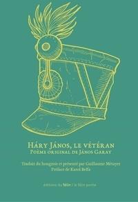 Janos Garay - Hary Janos, le vétéran - Edition bilingue français-hongrois.