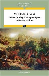 Jànos Szabó et Ferenc Tóth - Mohacs (1526) - Soliman le Magnifique prend pied en Europe centrale.