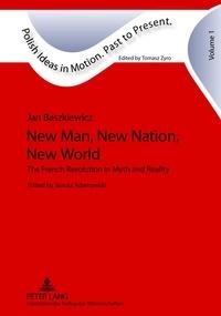 Janusz Adamowski - New Man, New Nation, New World - The French Revolution in Myth and Reality- Edited by Janusz Adamowski- Translated by Alex Shannon.