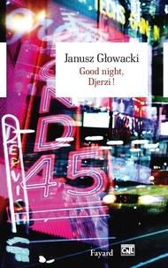 Janusz Glowacki - Good night, Djerzi !.