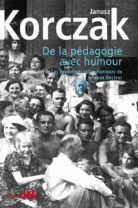 Janusz Korczak - De la pédagogie avec humour - Suivi de Les feuilletons radiophoniques du Vieux Docteur.