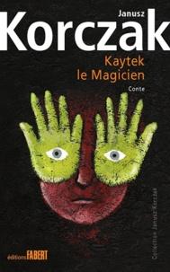 Janusz Korczak - Kaytek le Magicien.
