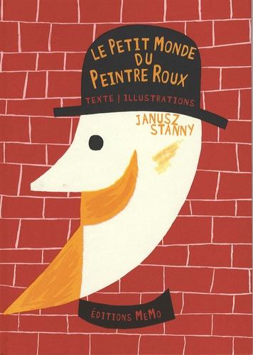 Janusz Stanny - Le petit monde du peintre roux.