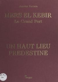 Janvier Ferrara et Hippolyte Giraud - Mers El Kebir, le grand port - Un haut lieu prédestiné.