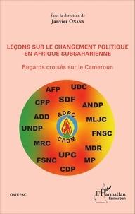 Janvier Onana - Leçons sur le changement politique en Afrique subsaharienne - Regards croisés sur le Cameroun.