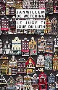 Janwillem Van de Wetering - Le juge Ti prend son luth.