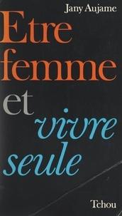 Jany Aujame - Être femme et vivre seule.