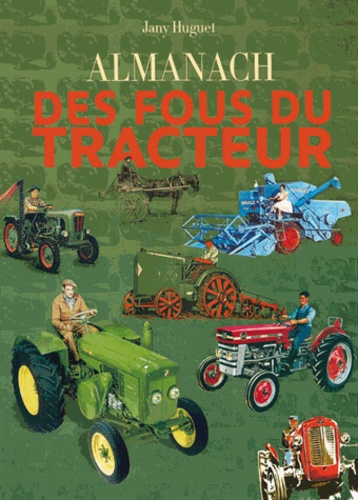 Jany Huguet - Almanach des fous du tracteur.