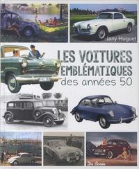 Jany Huguet et Gérard Bardon - Les voitures emblématiques des années 50.