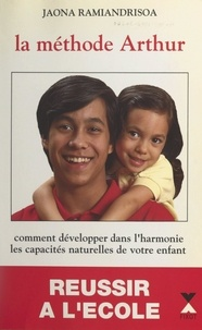 Jaona Ramiandrisoa et Sophie Guigon-Sabar - La méthode Arthur - Comment développer, dans l'harmonie, les capacités naturelles de votre enfant.