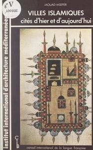 Jaouad Msefer et  Conseil international de la la - Villes islamiques - Cités d'hier et d'aujourd'hui.