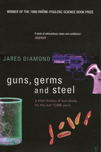 Jared Diamond - Guns, Germs and Steel - A Short History of Everybody for the Last 13, 000 years.