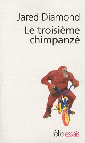 Jared Diamond - Le troisième chimpanzé - Essai sur l'évolution et l'avenir de l'animal humain.