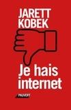Jarett Kobek - Je hais internet.