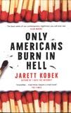 Jarett Kobek - Only Americans Burn in Hell.