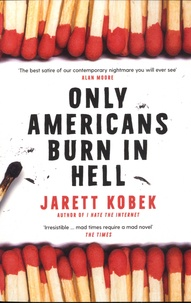 Jarett Kobek - Only Americans Burn in Hell.