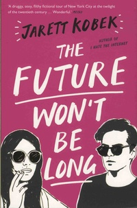 Jarett Kobek - The Future Won't Be Long.