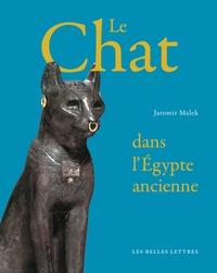 Jaromir Malek - Les chats de l'Egypte des pharaons.