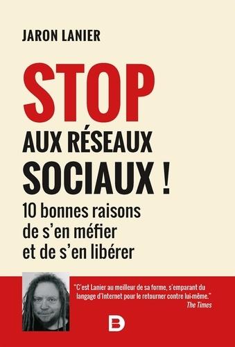 Stop aux réseaux sociaux !. 10 bonnes raisons de s'en méfier et de s'en libérer