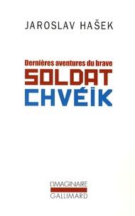 Jaroslav Hasek - Dernières aventures du brave soldat Chvéïk.
