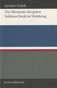 Jaroslav Hasek - Die Abenteuer des guten Soldaten Svejk im Weltkrieg.