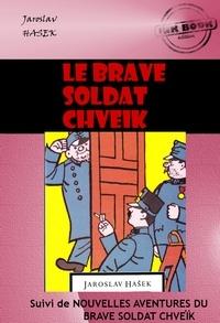 Jaroslav Hašek - Le brave soldat Chveïk (suivi de Nouvelles aventures du brave soldat Chveïk) - édition intégrale.