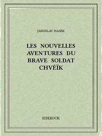 Jaroslav Hasek - Les nouvelles aventures du brave soldat Chvéïk.