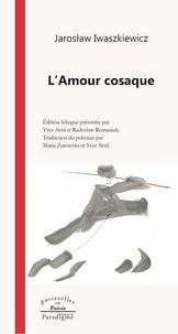 Jaroslaw Iwaszkiewicz - L'amour cosaque - Edition bilingue français-polonais.