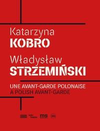 Jaroslaw Suchan et Karolina Ziebinska-Lewandowska - Katarzyna Kobro & Wladyslaw Strzeminski - Une avant-garde polonaise.