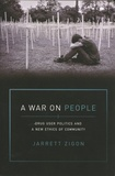 Jarrett Zigon - A War on People - Drug User Politics and a New Ethics of Community.
