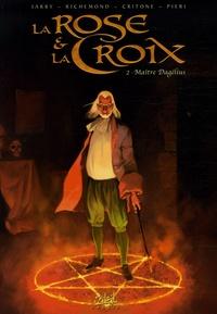 Jarry et France Richemond - La Rose et la Croix Tome 2 : Maître Dagelius.